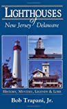 Not Available: Lighthouses of New Jersey and Delaware: History, Mystery, Legends and Lore