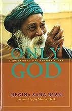 Only God: A Biography Of Yogi Ramsuratkumar…