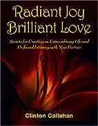 Radiant Joy Brilliant Love: Secrets for…