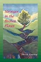 Stronger in the Broken Places by Sheila…