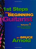 Bruce Arnold: 1st Steps for a Beginning Guitarist Volume One: Chords and Chord Progressions for the Guitar
