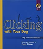 Tillman, Peggy: Clicking With Your Dog: Step-By-Step in Pictures
