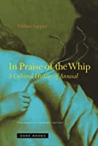 In Praise of the Whip: A Cultural History of…