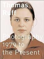 Thomas Ruff: 1979 to the Present by Thomas…