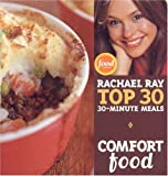 Ray, Rachael: Comfort Food: Rachael Ray's Top 30 30-minutes Meals