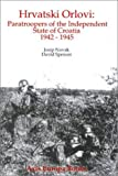 Spencer, David: Hrvatski Orlovi: Paratroopers of the Independent State of Croatia 1942-1945