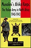 Trye, Rex: Mussolini's Afrika Korps: The Italian Army in North Africa, 1940-1943