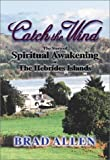 Allen, Brad: Catch the Wind: The Story of Spiritual Awakening on the Hebrides Islands