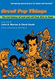 Death, Chuck: Great Pop Things: The Real History of Rock and Roll from Elvis to Oasis