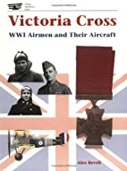 Victoria Cross: WWI Airmen and Their…