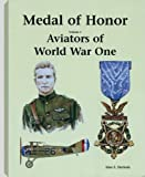 Aviators of Ww I: Medal of Honor: Aviators of World War One