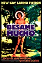 Besame Mucho: New Gay Latino Fiction by…