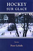 Hockey Sur Glace: Stories by Peter LaSalle