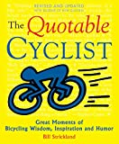 Strickland, Bill: The Quotable Cyclist: Great Moments of Bicycling Wisdom, Inspiration and Humor
