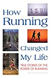 Battista, Garth: How Running Changed My Life: True Stories of the Power of Running