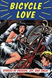 Garth Battista: Bicycle Love: Stories of Passion, Joy, and Sweat