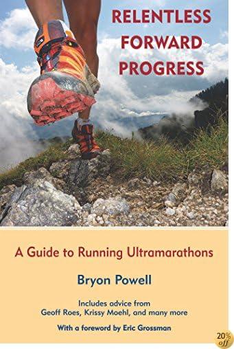 Relentless Forward Progress: A Guide to Running Ultramarathons