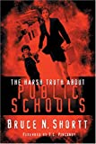 Shortt, Bruce N.: The Harsh Truth about Public Schools