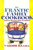Ely, Leanne: Frantic Family Cookbook: Mostly Healthy Meals in Minutes