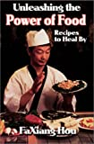 Hou, Faxiang: Unleashing the Power of Food: Recipes to Heal by