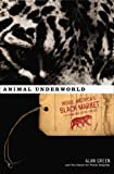 Green, Alan: Animal Underworld: Inside America's Black Market for Rare and Exotic Species