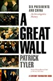 Tyler, Patrick: A Great Wall: Six Presidents and China  An Investigative History