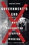 Rauch, Jonathan: Government's End: Why Washington Stopped Working