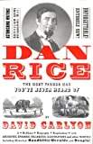 Carlyon, David: Dan Rice: The Most Famous Man You'Ve Never Heard of