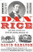 Dan Rice: The Most Famous Man You've Never…