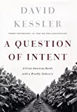 Kessler, David: A Question of Intent: A Great American Battle With a Deadly Industry