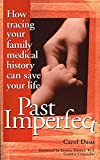 Daus, Carol: Past Imperfect: How Tracing Your Family Medical History Can Save Your Life