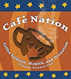 Posey, Sandra Mizumoto: Cafe Nation : Coffee Folklore, Magick and Divination