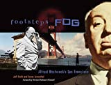 Leventhal, Aaron: Footsteps in the Fog: Alfred Hitchcock's San Francisco