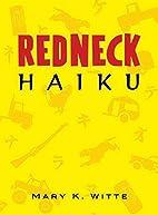 Redneck Haiku by Mary K. Witte