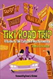 Teitelbaum, James: Tiki Road Trip: A Guide to Tiki Culture in North America