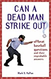Halfon, Mark S.: Can A Dead Man Strike Out?: Offbeat Baseball Questions And Their Improbable Answers