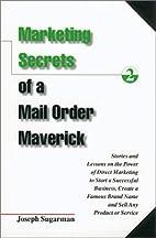 Marketing Secrets of a Mail Order Maverick :…