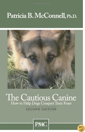 TThe Cautious Canine-How to Help Dogs Conquer Their Fears