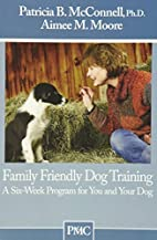 Family Friendly Dog Training: A Six Week…