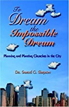 To Dream The Impossible Dream by Samuel G.…