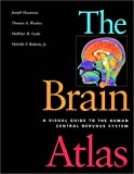 Joseph Hanaway: The Brain Atlas: A Visual Guide to the Human Central Nervous System