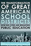 Boyd, William Lowe: TRANSFORMATION OF GREAT AMERICAN SCHOOL DISTRICTS: How Big Cities Are Reshaping Public
