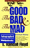 Floyd, E. Randall: The Good, the Bad & the Mad: Weird People in American History