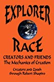 Robert Shapiro: Explorer Race (Book 4): The Creators and Friends Mechanics of Creation