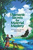 Robert Shapiro: Shamanic Secrets for Material Mastery (Shamanic Secrets A)