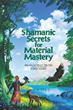 Shamanic Secrets for Material Mastery…