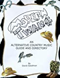 Goodman, David: Modern Twang: An Alternative Country Music Guide and Directory
