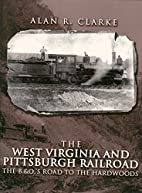The West Virginia and Pittsburgh railroad :…