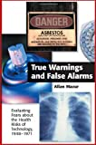 "Allan Mazur: True Warnings and False Alarms: ""Evaluating Fears about the Health Risks of Technology, 1948-1971"""