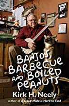 Banjos, Barbecue and Boiled Peanuts by Kirk…